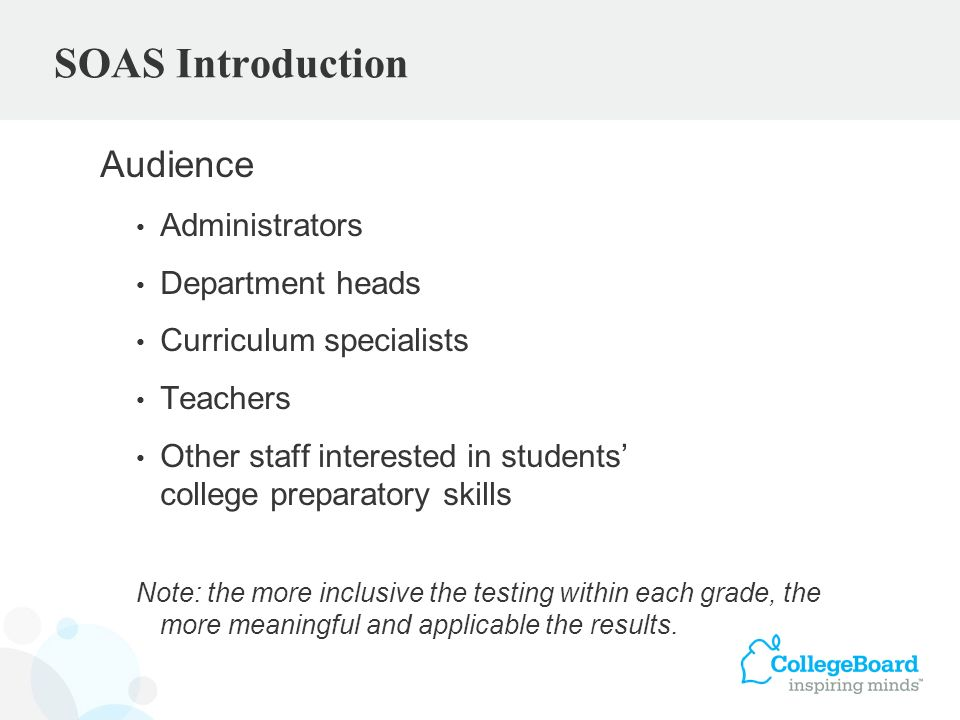 Audience Administrators Department heads Curriculum specialists Teachers Other staff interested in students college preparatory skills Note: the more