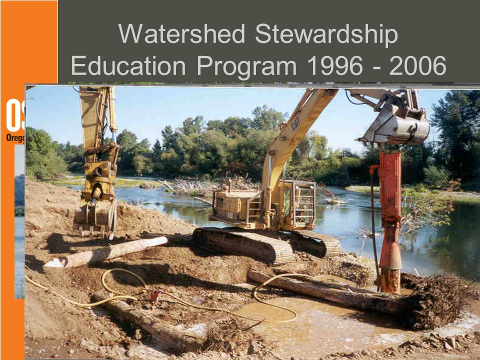 Started on coast, spread to Western Oregon, then statewide (2001 – 2006) Watershed Stewardship Education Program 1996 - 2006