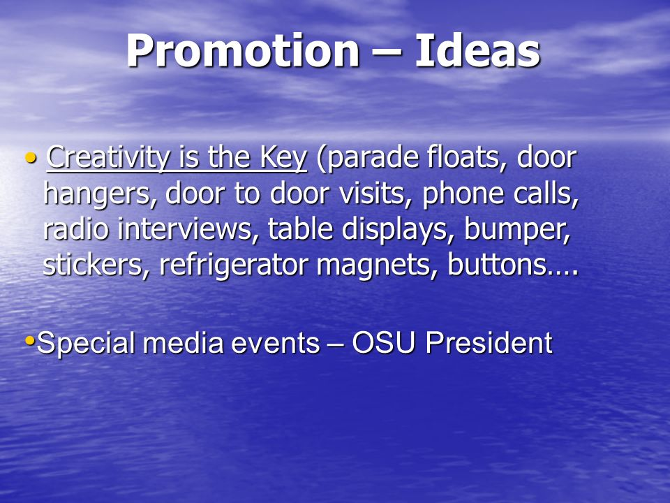 Promotion – Ideas Creativity is the Key (parade floats, door Creativity is the Key (parade floats, door hangers, door to door visits, phone calls, hangers, door to door visits, phone calls, radio interviews, table displays, bumper, radio interviews, table displays, bumper, stickers, refrigerator magnets, buttons….