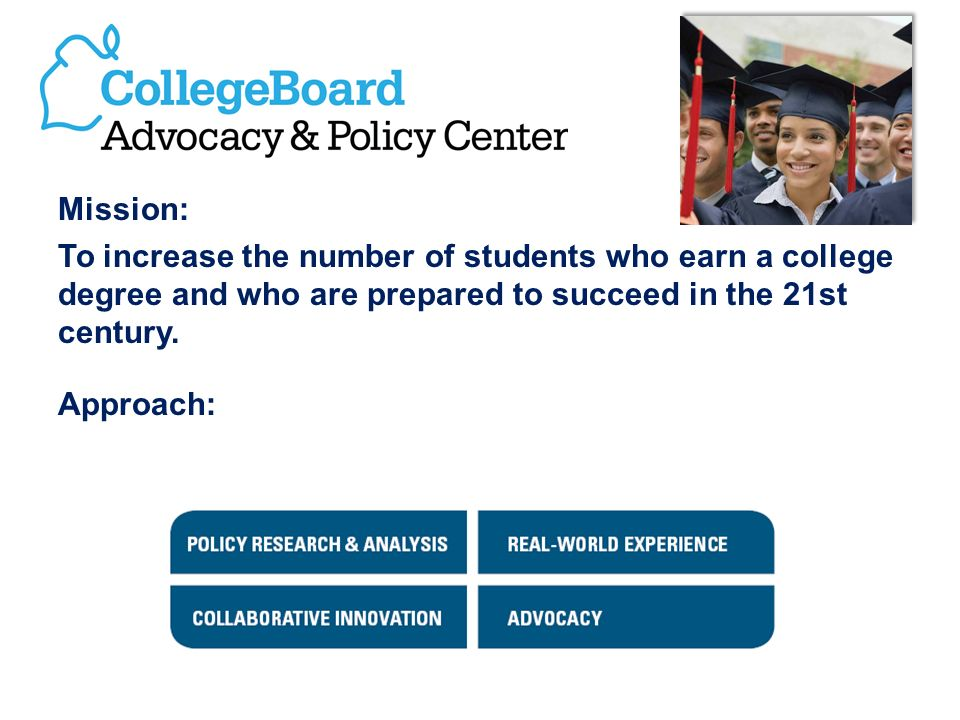 Mission: To increase the number of students who earn a college degree and who are prepared to succeed in the 21st century.