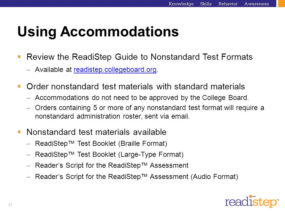 17 Using Accommodations Review the ReadiStep Guide to Nonstandard Test Formats –Available at readistep.collegeboard.org.readistep.collegeboard.org Ord