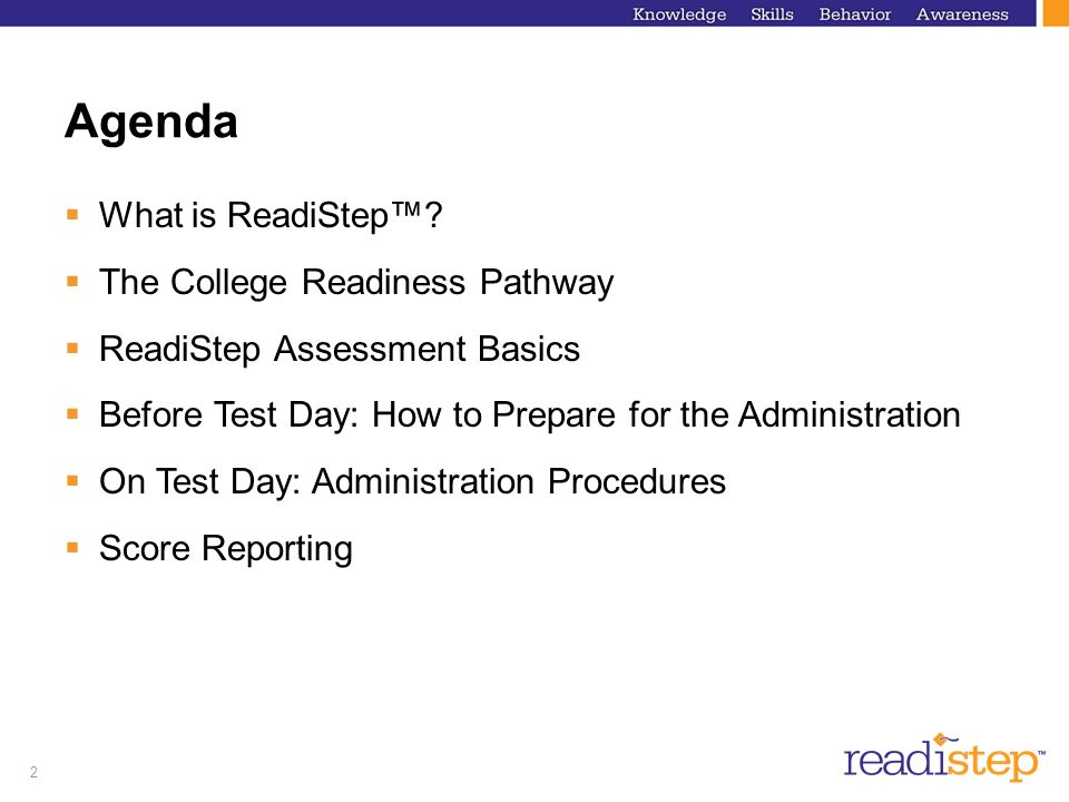 2 Agenda What is ReadiStep? The College Readiness Pathway ReadiStep Assessment Basics Before Test Day: How to Prepare for the Administration On Test D