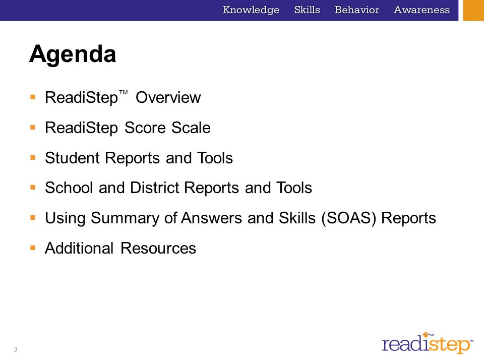 3 Agenda ReadiStep Overview ReadiStep Score Scale Student Reports and Tools School and District Reports and Tools Using Summary of Answers and Skills