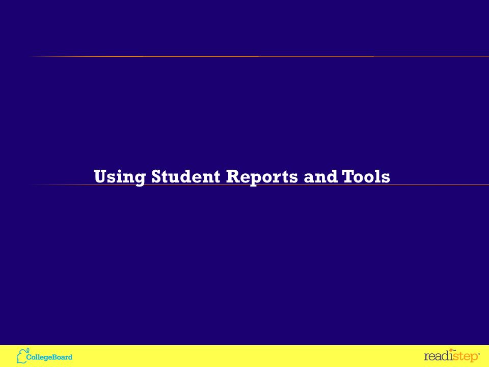 Using Student Reports and Tools