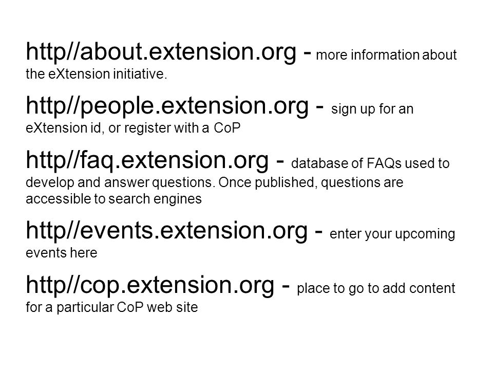 http//about.extension.org - more information about the eXtension initiative. http//people.extension.org - sign up for an eXtension id, or register wit