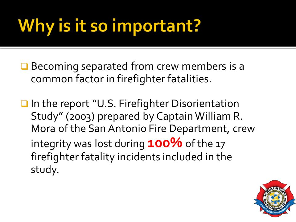 Becoming separated from crew members is a common factor in firefighter fatalities.
