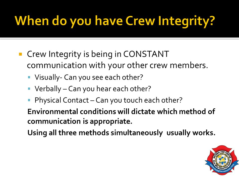 Crew Integrity is being in CONSTANT communication with your other crew members. Visually- Can you see each other? Verbally – Can you hear each other?