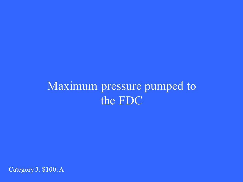 Maximum pressure pumped to the FDC Category 3: $100: A