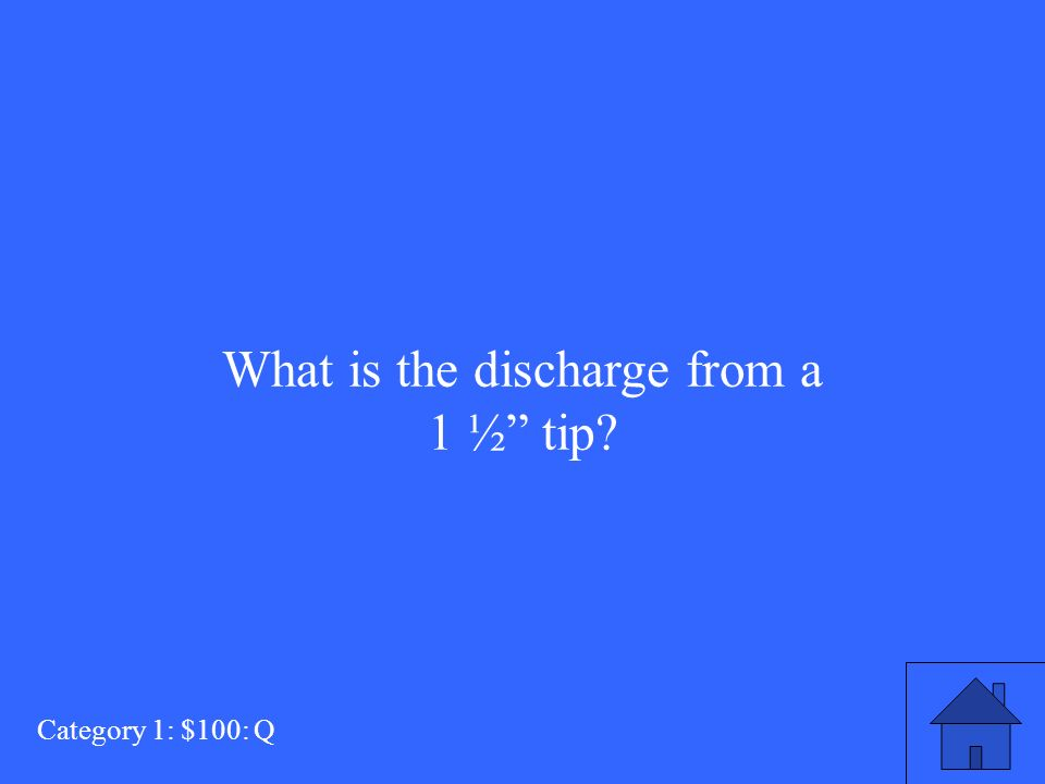 What is the discharge from a 1 ½ tip Category 1: $100: Q