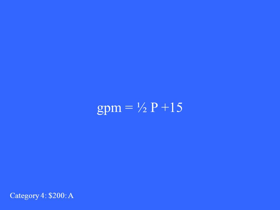 gpm = ½ P +15 Category 4: $200: A