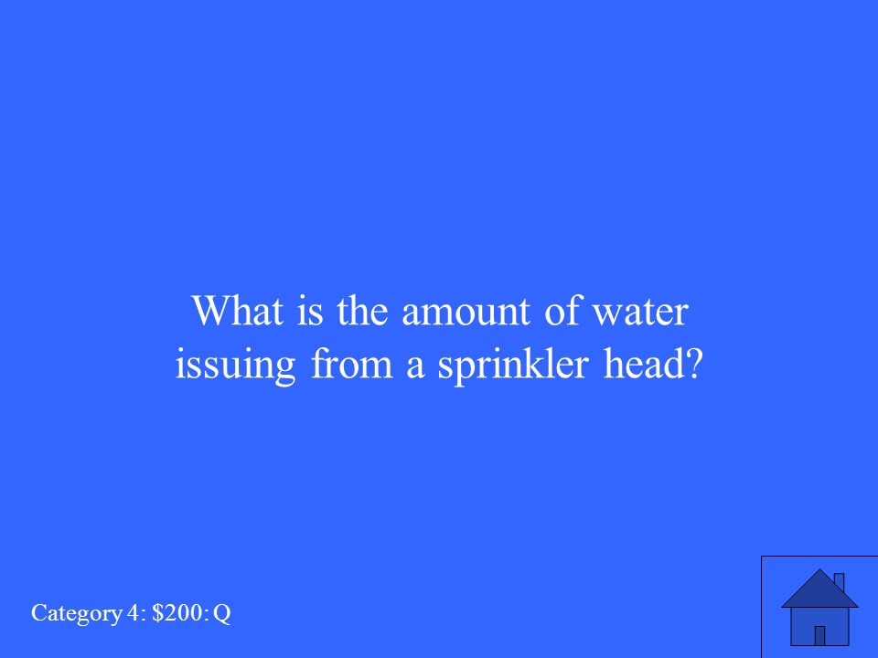 What is the amount of water issuing from a sprinkler head Category 4: $200: Q