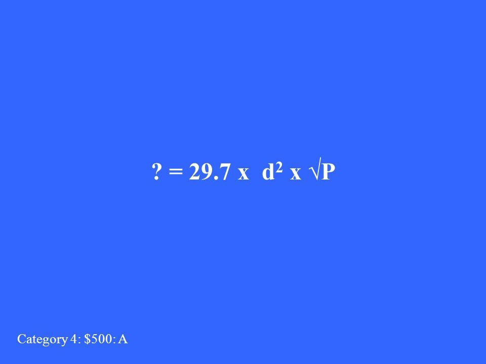= 29.7 x d 2 x P Category 4: $500: A