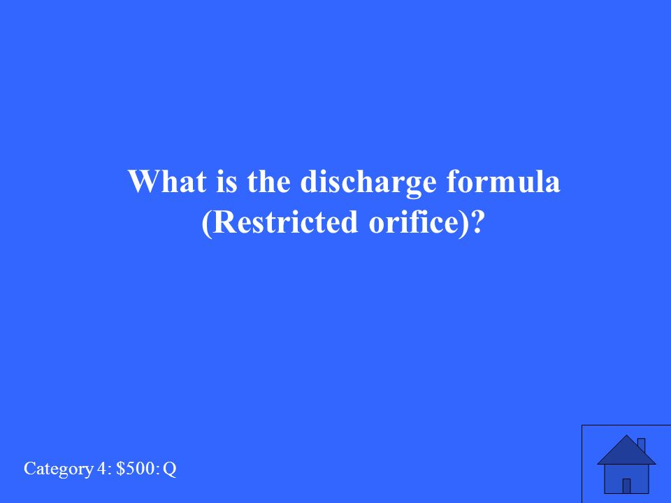 Category 4: $500: Q What is the discharge formula (Restricted orifice)