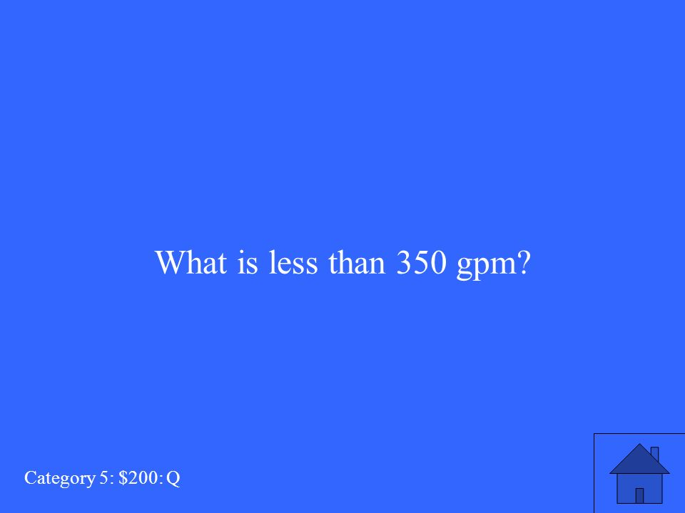 What is less than 350 gpm Category 5: $200: Q