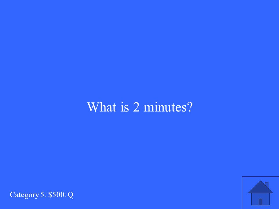 What is 2 minutes Category 5: $500: Q