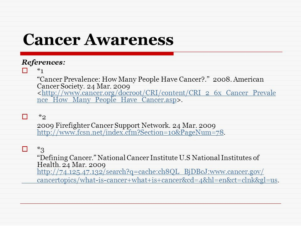 Cancer Awareness References: *1 Cancer Prevalence: How Many People Have Cancer .