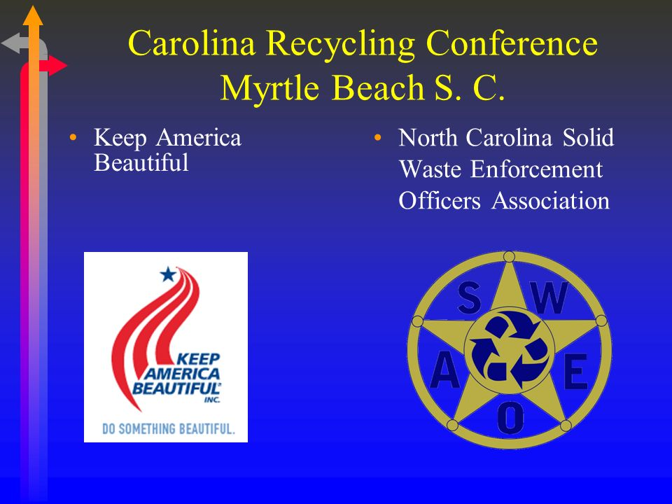 Carolina Recycling Conference Myrtle Beach S. C. Keep America Beautiful North Carolina Solid Waste Enforcement Officers Association