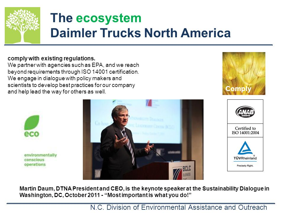 N.C. Division of Environmental Assistance and Outreach The ecosystem Daimler Trucks North America comply with existing regulations. We partner with ag