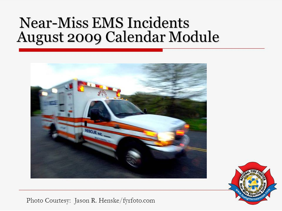 August 2009 Calendar Module Near-Miss EMS Incidents Photo Courtesy: Jason R. Henske/fyrfoto.com