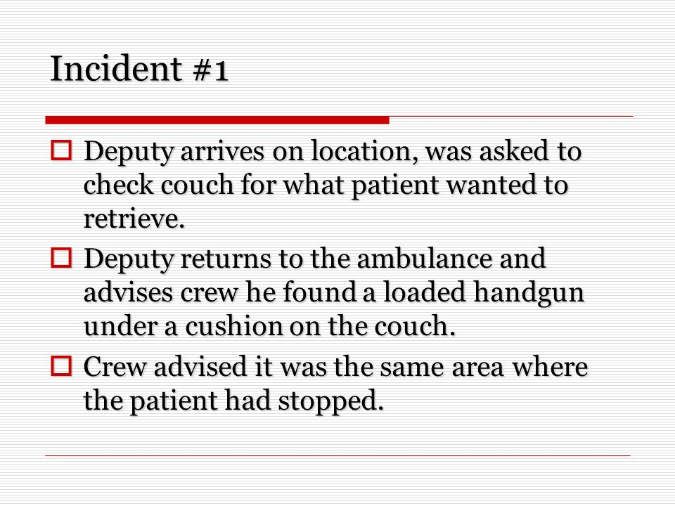 Incident #1 Deputy arrives on location, was asked to check couch for what patient wanted to retrieve. Deputy arrives on location, was asked to check c