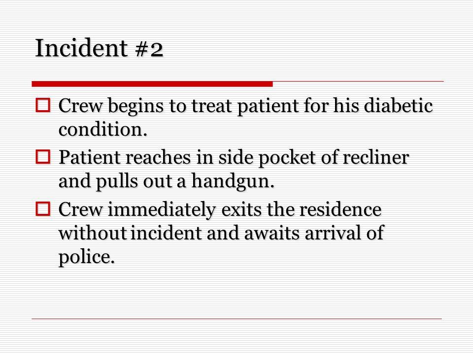 Incident #2 Crew begins to treat patient for his diabetic condition. Crew begins to treat patient for his diabetic condition. Patient reaches in side