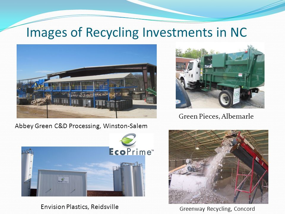Images of Recycling Investments in NC Abbey Green C&D Processing, Winston-Salem Envision Plastics, Reidsville Greenway Recycling, Concord Green Pieces, Albemarle