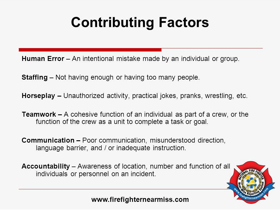 Contributing Factors Human Error – An intentional mistake made by an individual or group.