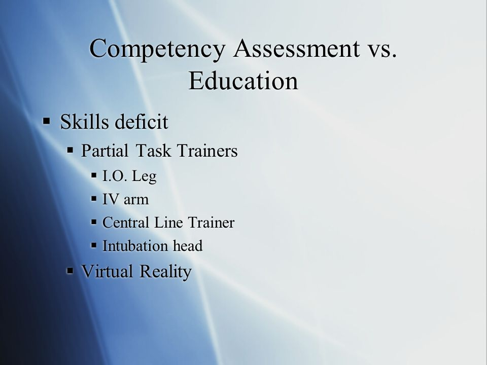 Competency Assessment vs. Education Skills deficit Partial Task Trainers I.O.