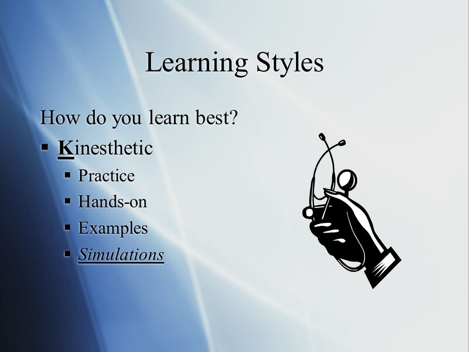 Learning Styles How do you learn best Kinesthetic Practice Hands-on Examples Simulations