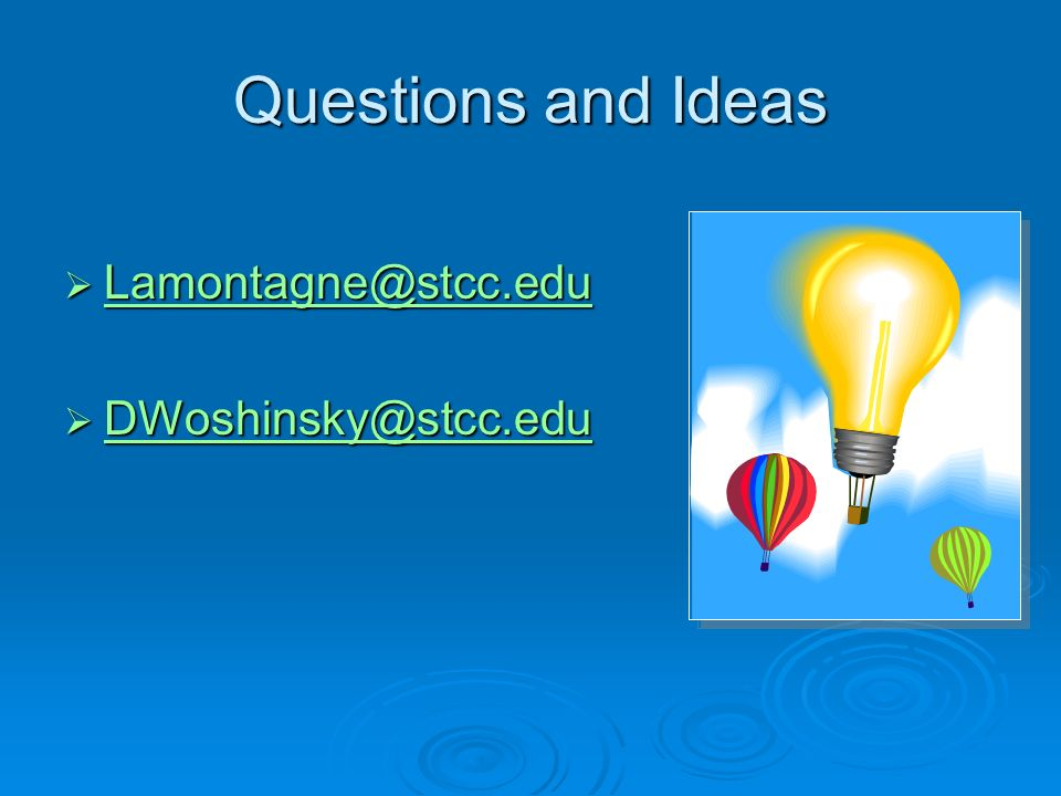 Questions and Ideas Lamontagne@stcc.edu Lamontagne@stcc.edu Lamontagne@stcc.edu DWoshinsky@stcc.edu DWoshinsky@stcc.edu DWoshinsky@stcc.edu