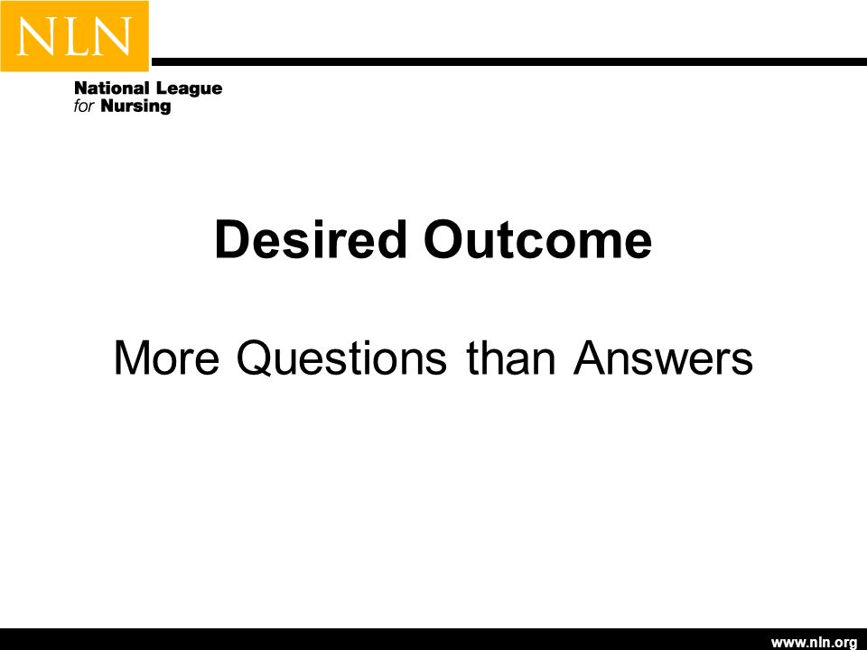 www.nln.org Desired Outcome More Questions than Answers