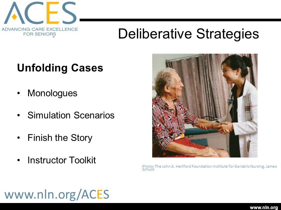 www.nln.org www.nln.org/ACES Photo: The John A. Hartford Foundation Institute for Geriatric Nursing, James Schuck Deliberative Strategies Unfolding Ca