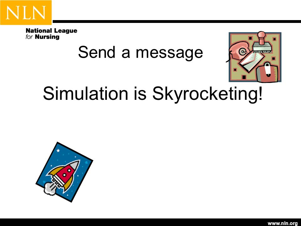 www.nln.org Simulation is Skyrocketing! Send a message