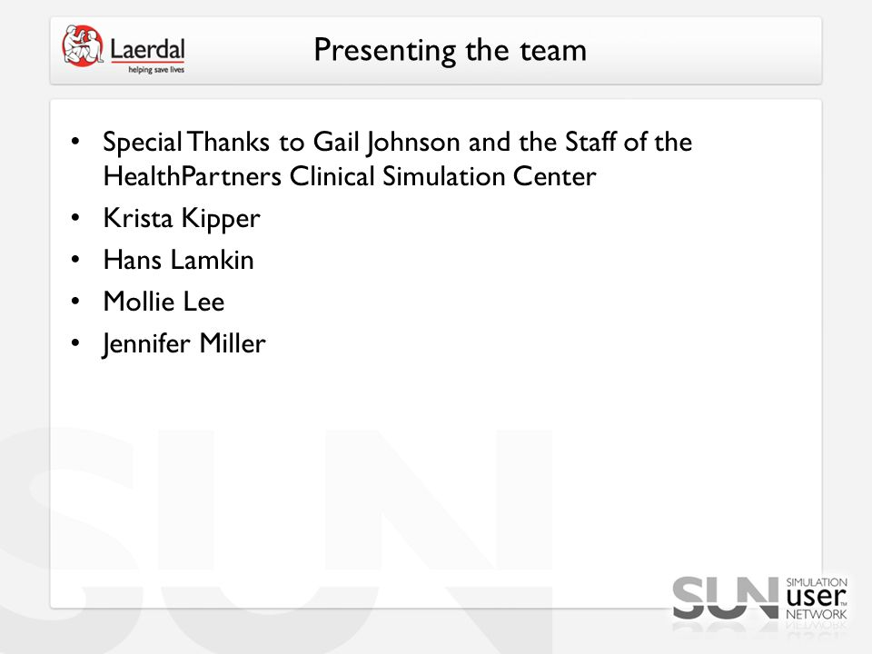 Presenting the team Special Thanks to Gail Johnson and the Staff of the HealthPartners Clinical Simulation Center Krista Kipper Hans Lamkin Mollie Lee Jennifer Miller