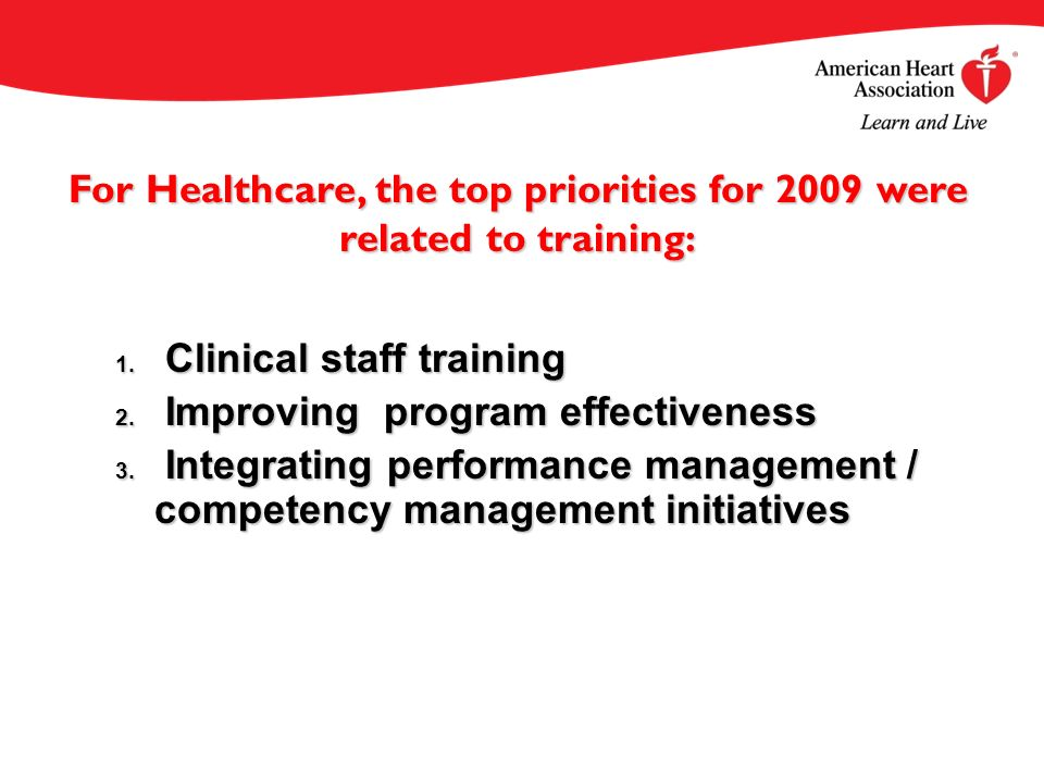 1. Clinical staff training 2. Improving program effectiveness 3. Integrating performance management / competency management initiatives For Healthcare