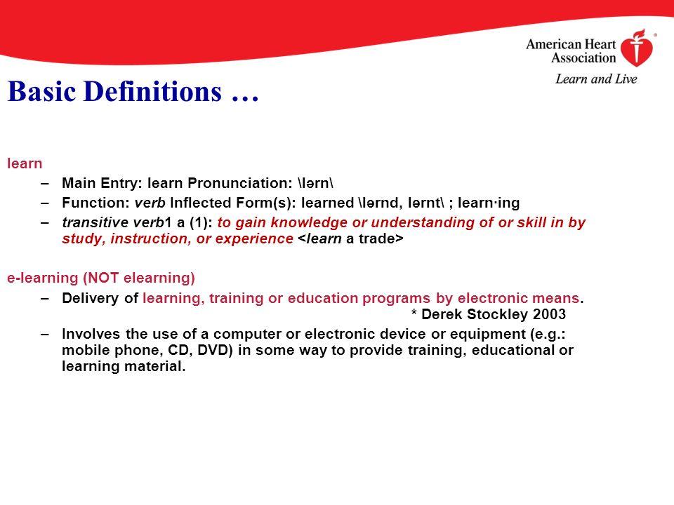 Basic Definitions … learn –Main Entry: learn Pronunciation: \lərn\ –Function: verb Inflected Form(s): learned \lərnd, lərnt\ ; learn·ing –transitive v