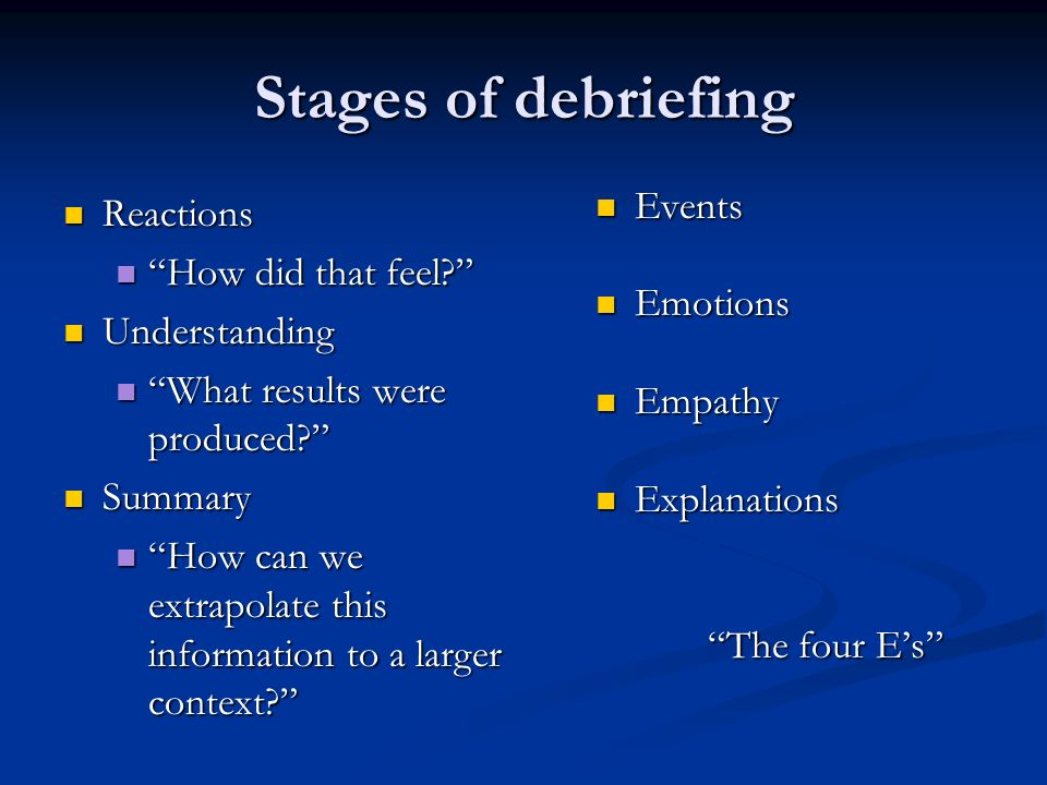 Stages of debriefing Reactions Reactions How did that feel.