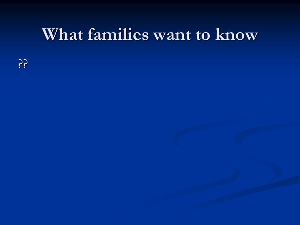 What families want to know