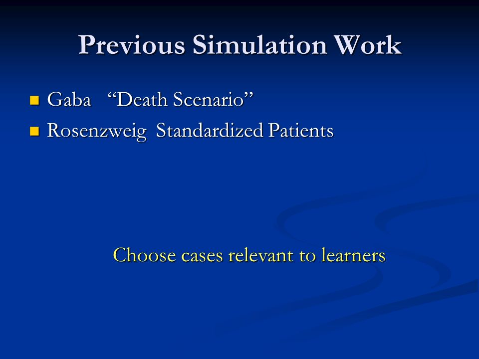 Previous Simulation Work Gaba Death Scenario Gaba Death Scenario Rosenzweig Standardized Patients Rosenzweig Standardized Patients Choose cases relevant to learners