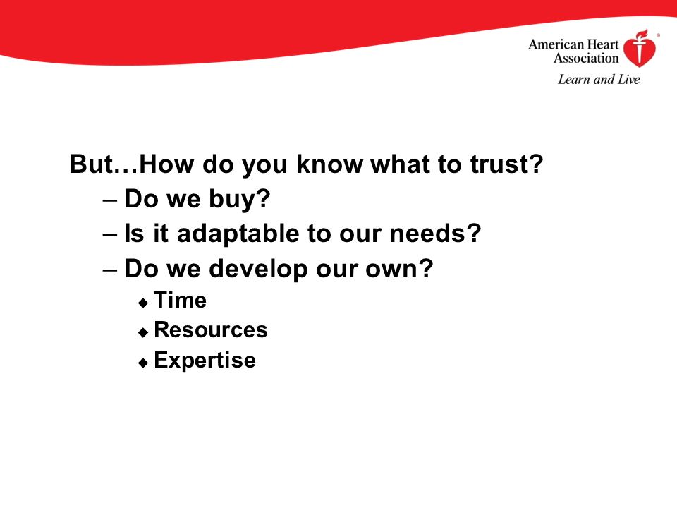 But…How do you know what to trust? –Do we buy? –Is it adaptable to our needs? –Do we develop our own? u Time u Resources u Expertise