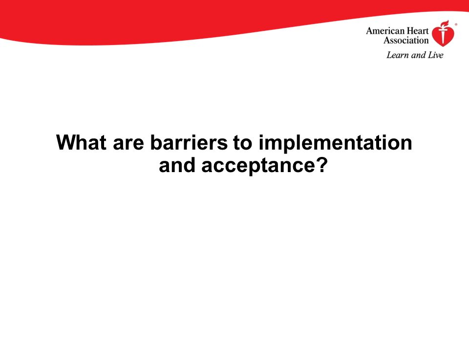 What are barriers to implementation and acceptance?