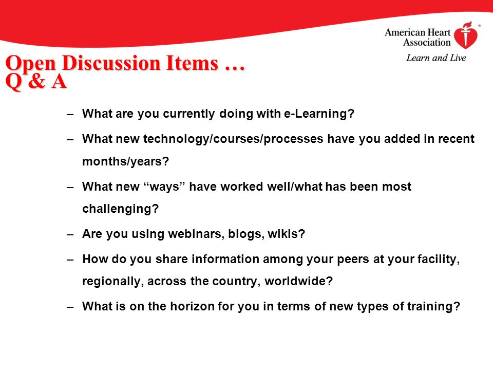 Open Discussion Items … Q & A –What are you currently doing with e-Learning? –What new technology/courses/processes have you added in recent months/ye