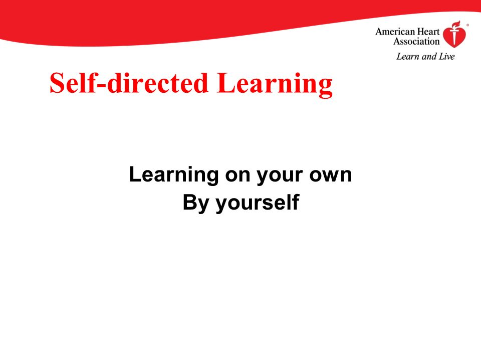 Self-directed Learning Learning on your own By yourself