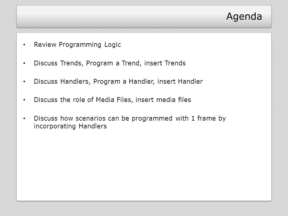 Agenda Review Programming Logic Discuss Trends, Program a Trend, insert Trends Discuss Handlers, Program a Handler, insert Handler Discuss the role of