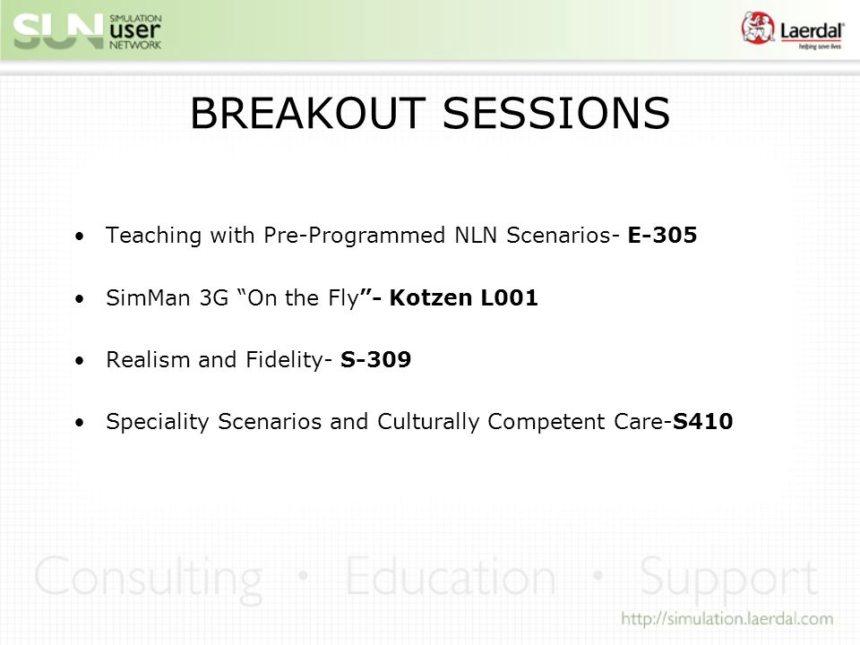 BREAKOUT SESSIONS Teaching with Pre-Programmed NLN Scenarios- E-305 SimMan 3G On the Fly- Kotzen L001 Realism and Fidelity- S-309 Speciality Scenarios and Culturally Competent Care-S410