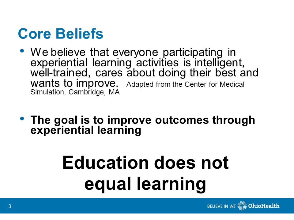 33 Core Beliefs We believe that everyone participating in experiential learning activities is intelligent, well-trained, cares about doing their best