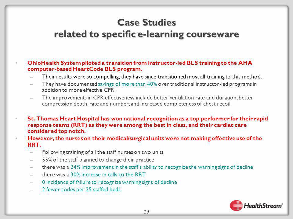 25 Case Studies related to specific e-learning courseware OhioHealth System piloted a transition from instructor-led BLS training to the AHA computer-based HeartCode BLS program.