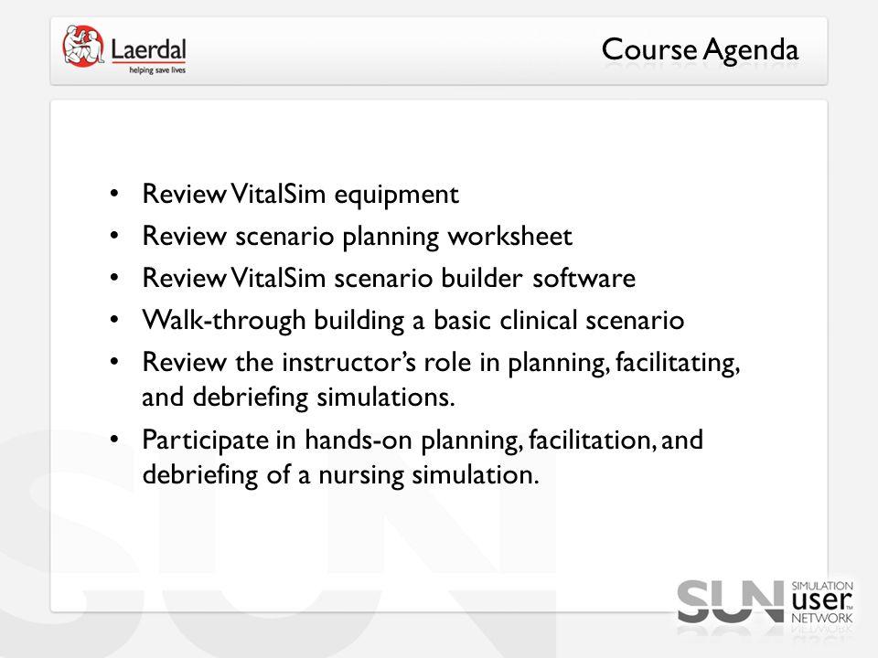 Review VitalSim equipment Review scenario planning worksheet Review VitalSim scenario builder software Walk-through building a basic clinical scenario