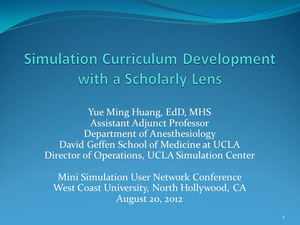 Yue Ming Huang, EdD, MHS Assistant Adjunct Professor Department of Anesthesiology David Geffen School of Medicine at UCLA Director of Operations, UCLA