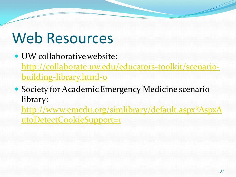 Web Resources UW collaborative website: http://collaborate.uw.edu/educators-toolkit/scenario- building-library.html-0 http://collaborate.uw.edu/educat